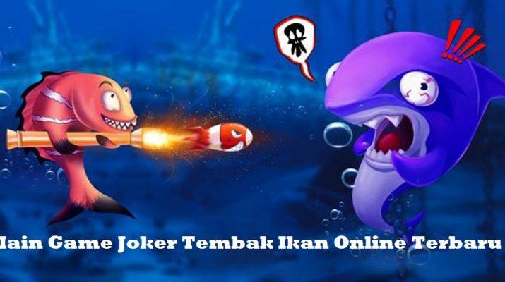Main Game Joker Tembak Ikan Online Terbaru
